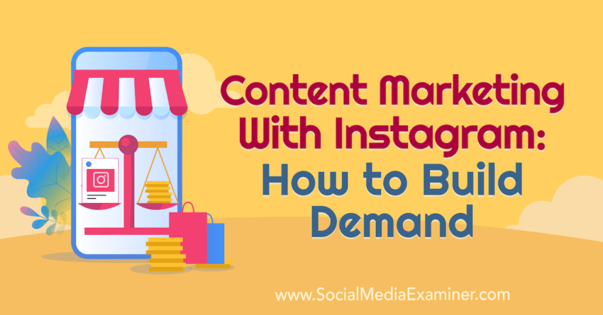 Content Marketing With Instagram: How to Build Demand : Social Media Examiner