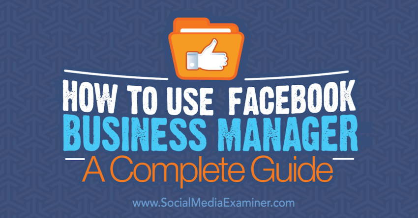 How to Use Facebook Business Manager: A Complete Guide : Social Media Examiner
