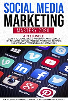 Social Media Marketing Mastery 2020 4 in 1 Bundle: Secrets to create a Brand and become an Influencer on Instagram, Youtube, Facebook and Tik Tok - Network Marketing and Personal Branding Strategies