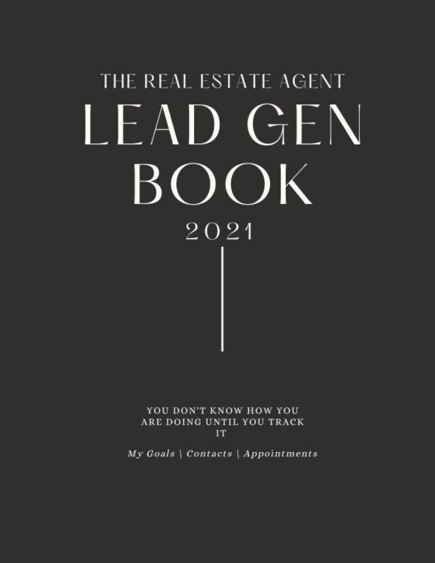 The 2021 Real Estate Agent Lead Generation Book Journal: You don't know how you are doing until you track it.