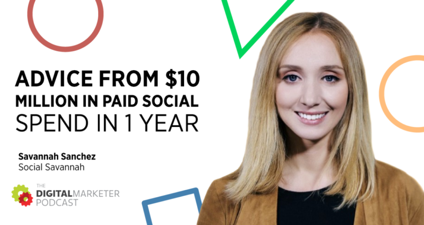 The DigitalMarketer Podcast | Episode 140: Advice From $10 Million In Paid Social Spend in 1 Year with Savannah Sanchez of Social Savannah