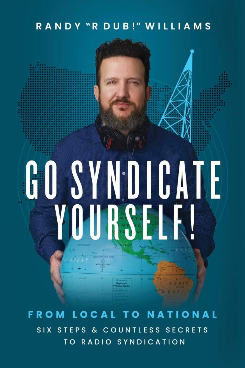 Go Syndicate Yourself!: From Local to National: Six Steps and Countless Secrets to Radio Syndication