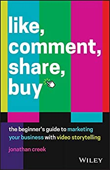 Like, Comment, Share, Buy: The beginner's guide to marketing your business with video storytelling