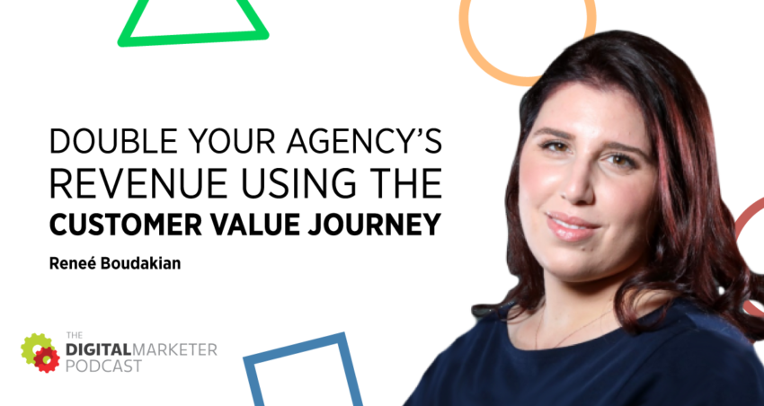 The DigitalMarketer Podcast | Episode 142: Double Your Agency's Revenue using the Customer Value Journey with Reneé Boudakian