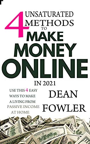 4 Unsaturated Methods to Make Money Online In 2021: Use This 4 Easy Ways to Make a Living from Passive Income At Home