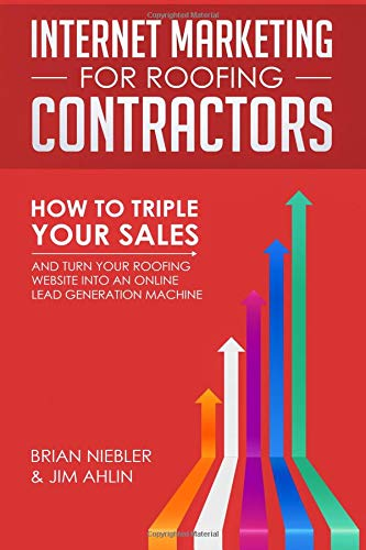 Internet Marketing for Roofing Contractors: How to TRIPLE Your Sales and Turn Your Roofing Website Into an Online Lead Generation Machine