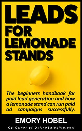 Leads For Lemonade Stands: The beginners handbook for paid lead generation and how even a lemonade stand can run paid ads successfully.
