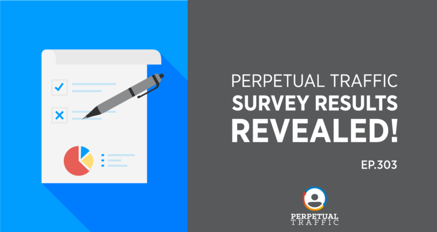 Perpetual Traffic   Episode 303: Perpetual Traffic Survey Results REVEALED!