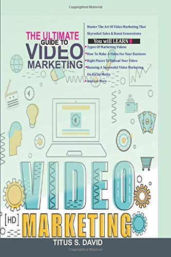 The Ultimate Guide to Video Marketing: Master the Art of Video Marketing That Skyrocket Sales & Boost Conversions.