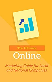 The Ultimate Online Marketing Guide for Local and National Companies