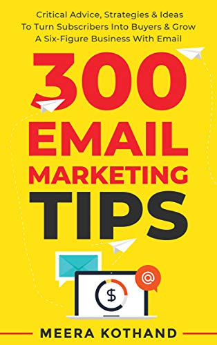 300 Email Marketing Tips: Critical Advice And Strategy 