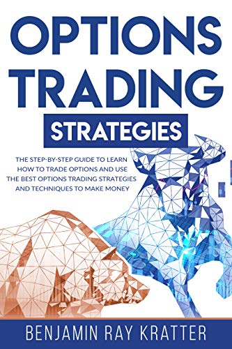 OPTIONS TRADING STRATEGIES: The STEP by STEP Guide to Use the Best Options Trading Strategies and Techniques to Make Money and Learn How to Trade Options