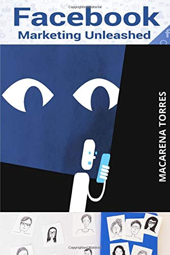 Facebook Marketing Unleashed: Make Yourself Visible to the Billions of Facebook Users.