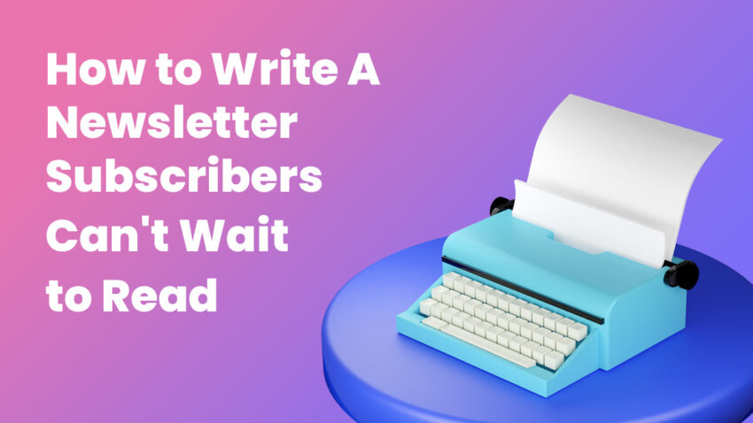 How To Write A Newsletter People Can't Wait to Read