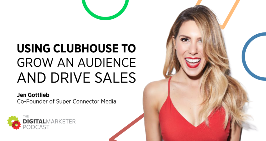 The DigitalMarketer Podcast | Episode 150: Using Clubhouse to Grow an Audience and Drive Sales with Jen Gottlieb Co-Founder of Super Connector Media