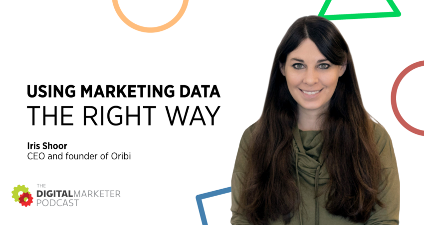 The DigitalMarketer Podcast   Episode 151: Using Marketing Data the Right Way with CEO and founder of Oribi Iris Shoor